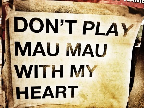 Don´t play mau mau with my heart, gesehen in HH Ottensen, fotografiert von Mia